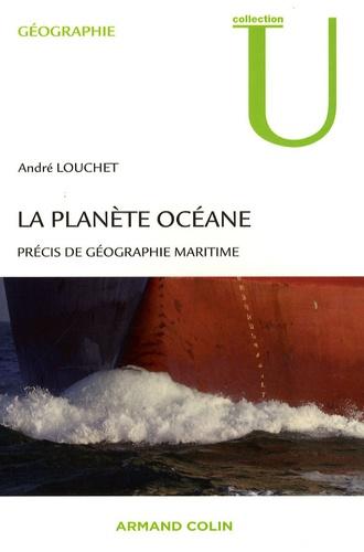 La planète océane. Précis de géographie maritime 2e édition - André Louchet