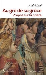 André Louf - Au gré de sa grâce - Propos sur la prière.