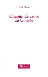 André Louf - Chemin de croix au Colisée.