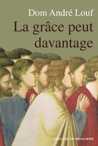 André Louf - La grâce peut davantage - L'accompagnement spirituel.