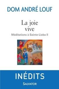 André Louf - La joie vive - Méditations à Sainte-Lioba II.