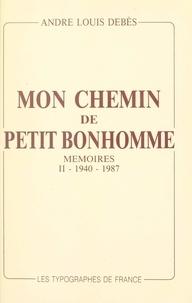 André Louis Debès - Mon chemin de petit bonhomme (2). 1940-1987 - Mémoires.