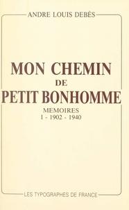 André Louis Debès - Mon chemin de petit bonhomme : mémoires (1). 1902-1940.