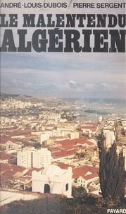 André-Louis Dubois et Pierre Sergent - Le malentendu algérien - 12 ans après....