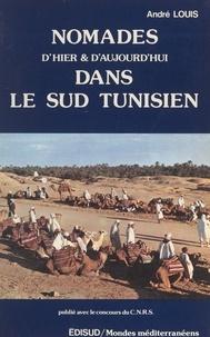 André Louis et Bernard Kayser - Nomades d'hier et d'aujourd'hui dans le sud tunisien.