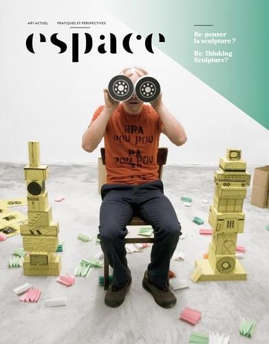 Espace. No. 107, Printemps-Été 2014. Re-penser la sculpture?