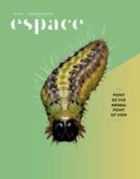 André-Louis Paré et Bénédicte Ramade - Espace  : Espace. No. 121, Hiver 2019 - Point de vue animal.