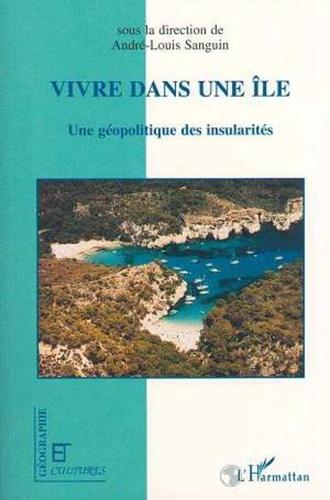 André-Louis Sanguin - Géographie et Cultures  : Vivre dans une île - Une géopolitique des insularités, [actes du colloque, 19-22 septembre 1995, Casa de Cultura de MahÂon].