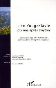 André-Louis Sanguin et Amaël Cattaruzza - L'ex-Yougoslavie dix ans après Dayton - De nouveaux Etats entre déchirements communautaires et intégration européenne.