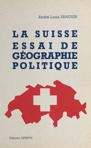 André-Louis Sanguin - La Suisse, essai de géographie politique.