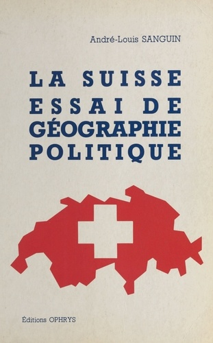 La Suisse, essai de géographie politique