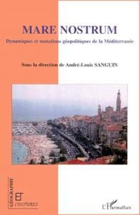 André-Louis Sanguin et  Collectif - Mare Nostrum - Dynamiques et mutations géopolitiques de la Méditerranée.