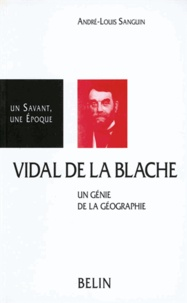 André-Louis Sanguin - Vidal de La Blache - 1845-1918, un génie de la géographie.