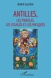 André Lucrèce - Antilles - Les paroles, les visages et les masques.