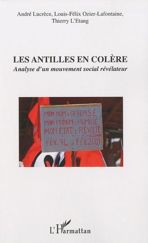 André Lucrèce et Louis-Félix Ozier-Lafontaine - Les Antilles en colère - Analyse d'un mouvement social révélateur.
