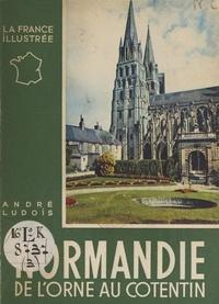 André Ludois et  Collectif - Normandie (3). De l'Orne au Cotentin.