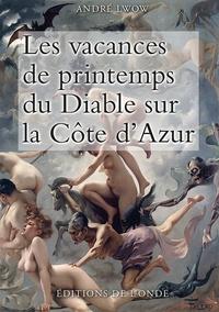 Télécharger Google Books au coin Les vacances de printemps du diable sur la Côte d'Azur 9782371581654 PDB par André Lwow