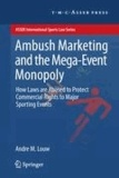 Andre M. Louw - Ambush Marketing & the Mega-Event Monopoly - How Laws are Abused to Protect Commercial Rights to Major Sporting Events.