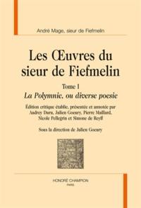 André Mage de Fiefmelin - Les Oeuvres du sieur de Fiefmelin - Tome 1, La Polymnie, ou diverse poesie.