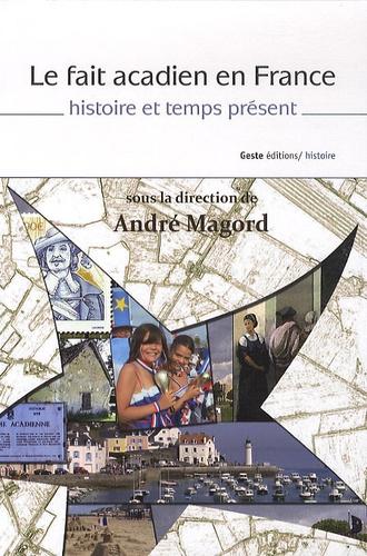 André Magord - Le fait acadien en France - Histoire et temps présent.