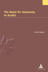 André Magord - The Quest for Autonomy in Acadia.