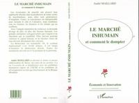 André Maillard - Le marché inhumain et comment le dompter.