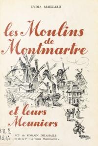 André Maillard et Lydia Maillard - Les moulins de Montmartre et leurs meuniers - D'après les documents inédits rassemblés par André Maillard.
