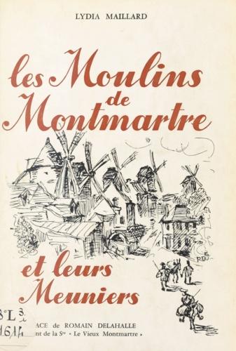 Les moulins de Montmartre et leurs meuniers. D'après les documents inédits rassemblés par André Maillard
