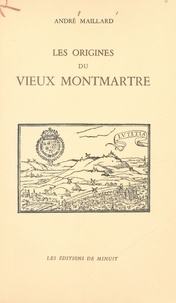 André Maillard - Les origines du vieux Montmartre.
