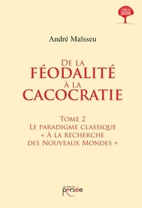 André Maïsseu - De la féodalite à la cacocratie - Tome 2.