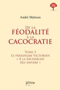 André Maïsseu - De la féodalité à la cacocratie - Tome 3.