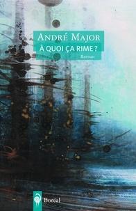 André Major - À quoi ça rime ?.
