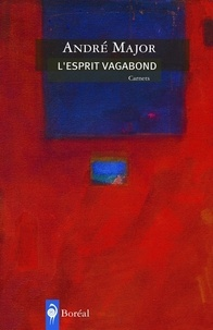 André Major - L'esprit vagabond.