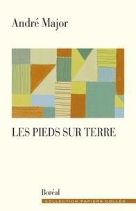 André Major - Les Pieds sur terre - Carnets 2004-2007.