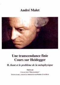 André Malet - Une transcendance finie : cours sur Heidegger - Volume 2, Kant et le problème de la métaphysique.