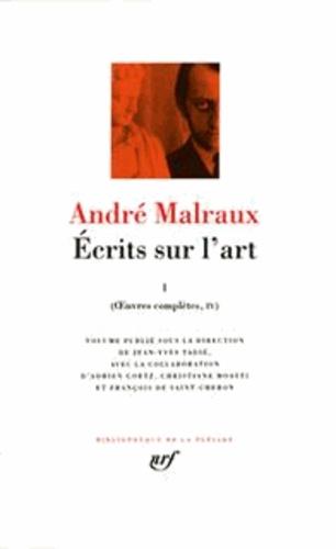 André Malraux - Ecrits sur l'art - Tome 1, Oeuvres complètes 4.