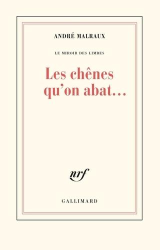 André Malraux - Les chênes qu'on abat....