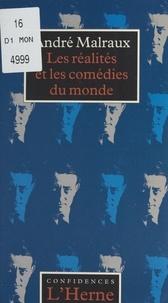 André Malraux - Les réalités et les comédies du monde.