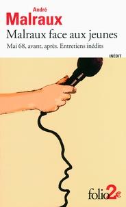 André Malraux et Michel Crépu - Malraux face aux jeunes - Mai 68, avant, après : entretiens inédits.