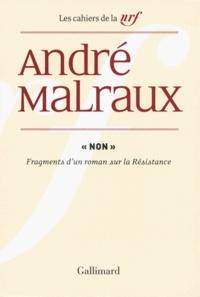 """André Malraux - """"Non"""" - Fragments d'un roman sur la Résistance."""