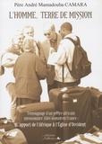 André Mamadouba Camara - L'Homme, terre de mission - Témoignage d'un prêtre africain missionnaire fidei donum en France : l'apport de l'Afrique à l'Eglise d'Occident.