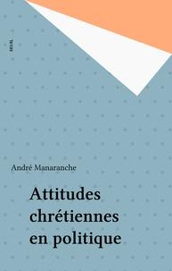 André Manaranche - Attitudes chrétiennes en politique.
