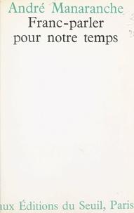 André Manaranche - Franc-parler pour notre temps.