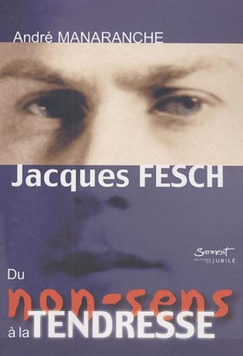 André Manaranche - Jacques Fesch, du non-sens à la tendresse.