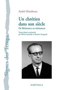 André Mandouze - Un chrétien dans son siècle - De Résistance en résistances.