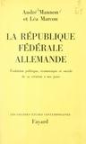 André Mannon et Léa Marcou - La République Fédérale allemande - Évolution politique, économique et sociale, de sa création à nos jours.