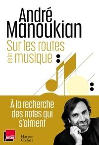 André Manoukian - Sur les routes de la musique - Chroniques d'un passionné de la musique.