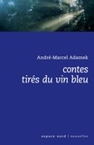 André-Marcel Adamek - Contes tirés du vin bleu.