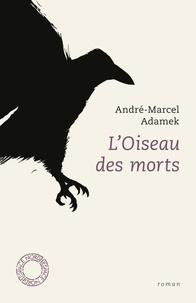 André-Marcel Adamek - L'oiseau des morts.