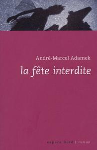 André-Marcel Adamek - La Fête interdite.